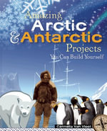Amazing Arctic and Antarctic Projects : You Can Build Yourself - Carmella Van Vleet