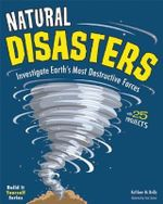 Natural Disasters : Investigate Earth's Most Destructive Forces with 25 Projects - Kathleen M. Reilly