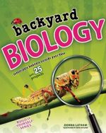Backyard Biology : Investigate Habitats Outside Your Door with 25 Projects - Donna Latham