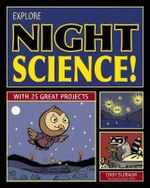 Explore Night Science! : With 25 Great Projects - Cindy Blobaum