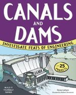 Canals & Dams : Investigate Feats of Engineering with 25 Projects - Donna Latham