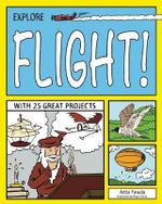 Explore Flight! : With 25 Great Projects - Anita Yasuda