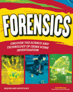FORENSICS : UNCOVER THE SCIENCE AND TECHNOLOGY OF CRIME SCENE INVESTIGATION - Carla Mooney