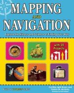 Mapping and Navigation : Explore the History and Science of Finding Your Way with 20 Projects - Cynthia Light Brown