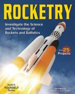 Rocketry : Investigate the Science and Technology of Rockets and Ballistics - Carla Mooney