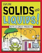 Explore Solids and Liquids! : With 25 Great Projects - Kathleen M. Reilly