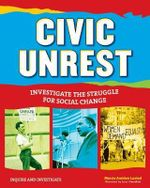 Civic Unrest : Investigate the Struggle for Social Change - Marcia Amidon Lusted