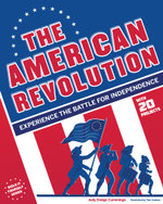 The American Revolution : Experience the Battle for Independence - Judy Dodge Cummings