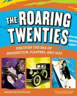 The Roaring Twenties : Discover the Era of Prohibition, Flappers, and Jazz - Marcia Amidon Lusted