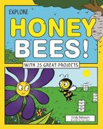 Explore Honey Bees! : With 25 Great Projects - Cindy Blobaum