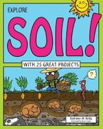 Explore Soil! : With 25 Great Projects - Kathleen M. Reilly