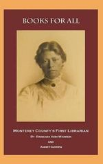 Books for All : Monterey County's First Librarian - Barbara Ann Warren