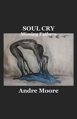 Soul Cry : Missing Fathers - Andre Moore