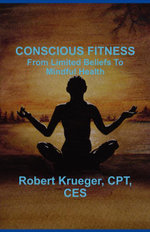 CONSCIOUS FITNESS : From Limited Beliefs To Mindful Health - Robert Krueger
