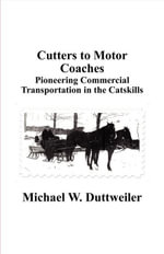 Cutters to Motor Coaches : Pioneering Commercial Transportation in the Catskills - Michael W. Duttweiler