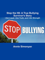 Stop the H8 : A True Bullying Survivor's Story: I Am Loyal, I Am Truth, and I Am Strength - Annie Simonyan