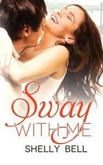 Sway with Me - Shelly Bell