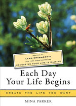 Each Day Your Life Begins : Inspired by Lynn Grabhorn's