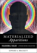 Materialized Apparitions : Paranormal Parlor, a Weiser Books Collection - Edward A. Brackett