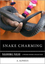 Snake Charming : Paranormal Parlor, a Weiser Books Collection - A. Alpheus