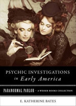 Psychic Investigations in Early America : Paranormal Parlor, a Weiser Books Collection - E. Katherine Bates