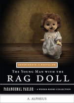 The Young Man with the Rag Doll : Experiments in Mentalism: Paranormal Parlor, a Weiser Books Collection - A. Alpheus