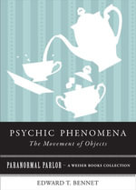 Psychic Phenomena : The Movement of Objects: Paranormal Parlor, a Weiser Books Collection - Edward T. Bennet
