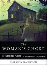 A Woman's Ghost : Paranormal Parlor, a Weiser Books Collection - Algernon Blackwood