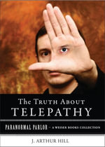 The Truth about Telepathy : Paranormal Parlor, a Weiser Books Collection - J. Arthur Hill