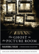 The Ghost in the Picture Room : Paranormal Parlor, a Weiser Books Collection - Adelaide Anne Procter