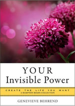 Your Invisible Power : Create the Life You Want, a Hampton Roads Collection - Genevieve Behrend