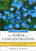 The Power of Concentration, Part Three : Create the Life You Want, a Hampton Roads Collection - Theron Q. Dumont