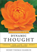 Dynamic Thought, Lessons 5-8 : Create the Life You Want, a Hampton Roads Collection - Henry Thomas Hamblin