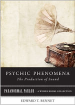 Psychic Phenomena : The Production of Sound: Paranormal Parlor, a Weiser Books Collection - Edward T. Bennet