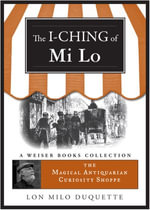 I-Ching of Mi Lo : Magical Antiquarian Curiosity Shoppe, a Weiser Books Collection - Lon Milo DuQuette