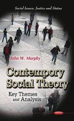Contemporary Social Theory : Key Themes & Analysis - John W. Murphy
