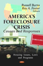 America's Foreclosure Crisis : Causes & Responses