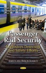 Passenger Rail Security : Explosives Detection & Safety Efforts
