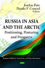 Russia in Asia & the Arctic : Positioning, Posturing & Prospects