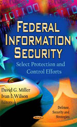 Federal Information Security : Select Protection & Control Efforts