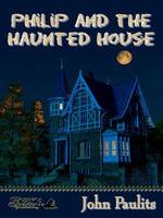 Philip and the Haunted House - John Paulits