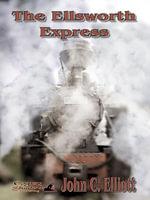 The Ellsworth Express - John C Elliott