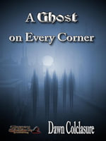 A Ghost on Every Corner - Dawn Colclasure