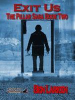Exit Us; The Pillar Saga, Book II - Ben Larken