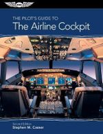 The Pilot's Guide to the Airline Cockpit : One Hundred Years of British Aerial Warfare - Stephen M. Casner