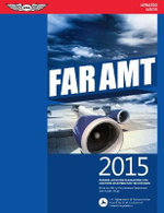 FAR-AMT 2015 : Federal Aviation Regulations for Aviation Maintenance Technicians - Federal Aviation Administration (FAA)