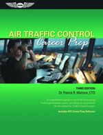 Air Traffic Control Career Prep : A comprehensive guide to one of the best-paying Federal government careers, including test preparation for the initia - Patrick R. Mattson