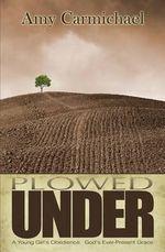 Plowed Under - Amy Carmichael