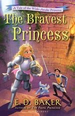 The Bravest Princess : A Tale of the Wide-Awake Princess - E D Baker