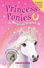 Princess Ponies : A Magical Friend - Chloe Ryder